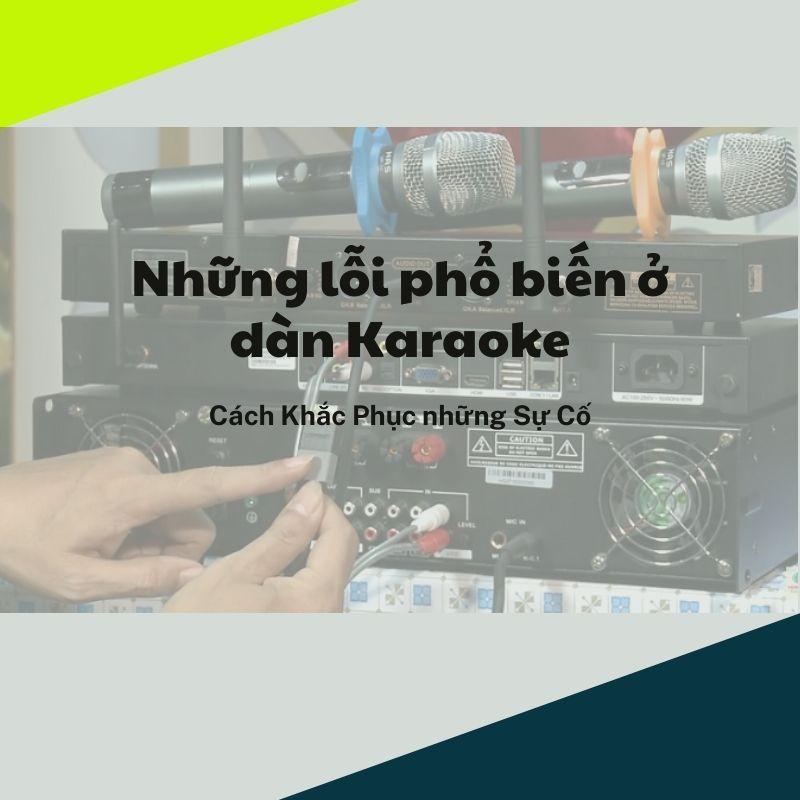 những lỗi phổ biến ở dàn karaoke